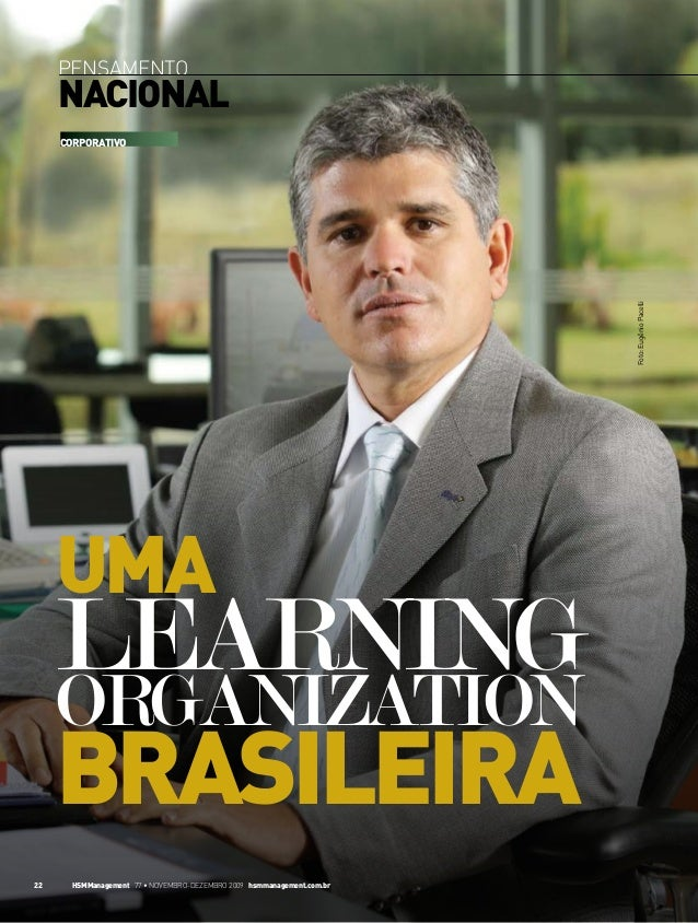 pensamento  nacional  Foto: Eugênio Pacelli  CORPORATIVO  Uma  learning organization  brasileira 22  HSMManagement 77 • no...