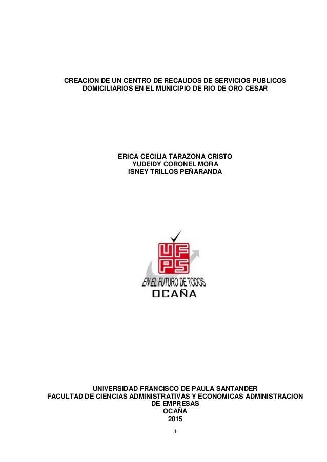1 CREACION DE UN CENTRO DE RECAUDOS DE SERVICIOS PUBLICOS DOMICILIARIOS EN EL MUNICIPIO DE RIO DE ORO CESAR ERICA CECILIA ...