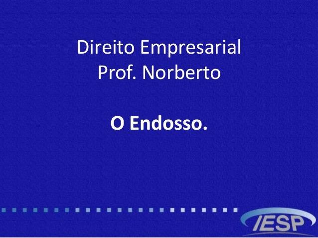 Direito Empresarial Prof. Norberto O Endosso.