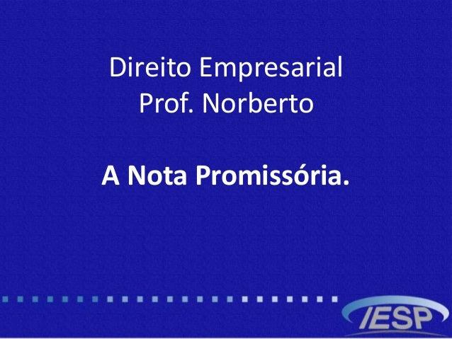 Direito Empresarial Prof. Norberto A Nota Promissória.