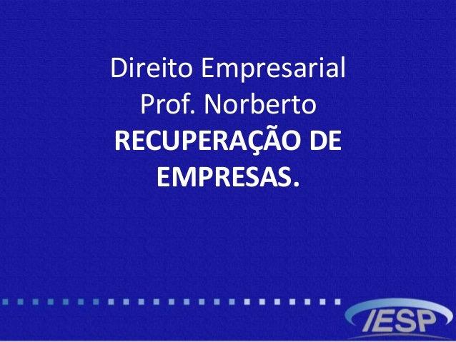 Direito Empresarial Prof. Norberto RECUPERAÇÃO DE EMPRESAS.