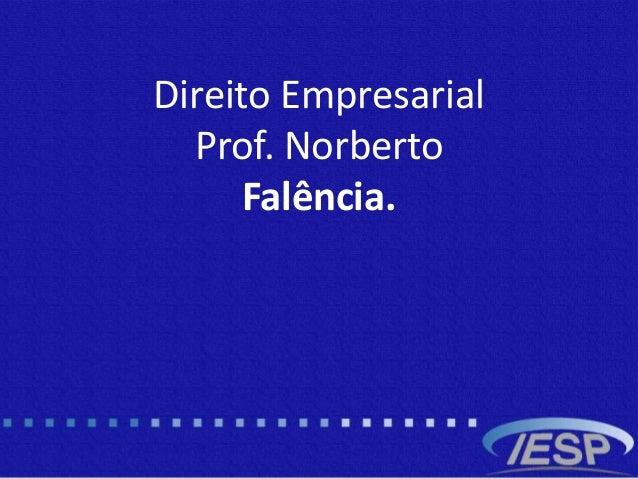 Direito Empresarial Prof. Norberto Falência.