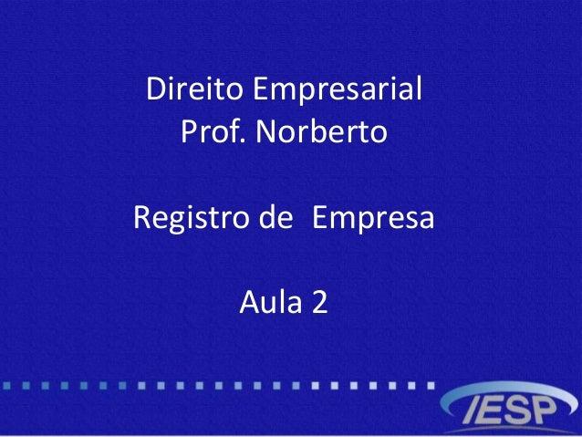 Direito Empresarial Prof. Norberto Registro de Empresa Aula 2