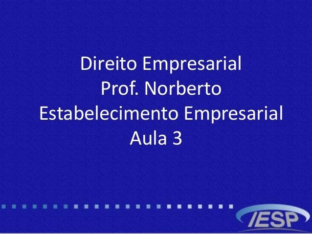 Direito Empresarial Prof. Norberto Estabelecimento Empresarial Aula 3