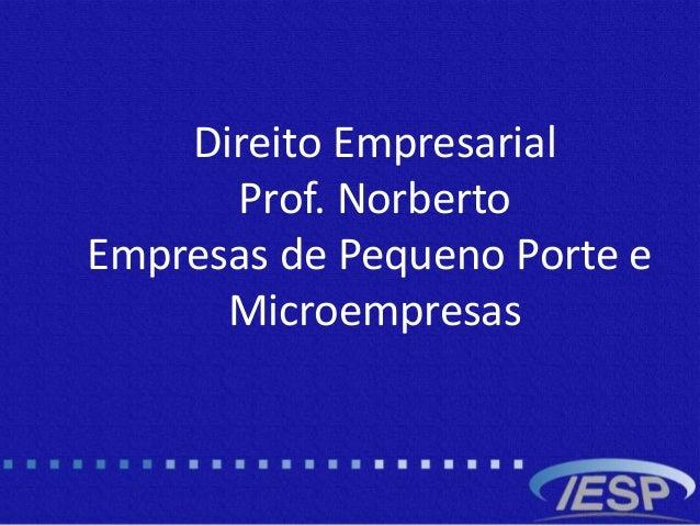 Direito Empresarial Prof. Norberto Empresas de Pequeno Porte e Microempresas