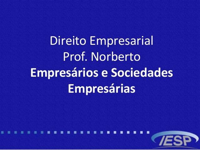Direito Empresarial Prof. Norberto Empresários e Sociedades Empresárias