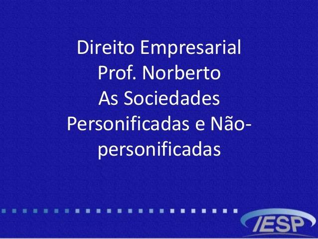 Direito Empresarial Prof. Norberto As Sociedades Personificadas e Não- personificadas
