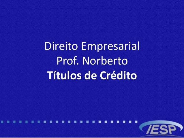 Direito Empresarial Prof. Norberto Títulos de Crédito