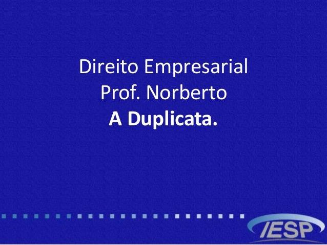 Direito Empresarial Prof. Norberto A Duplicata.
