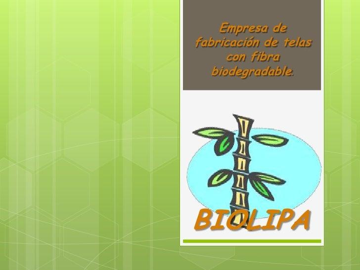 Empresa defabricación de telas      con fibra   biodegradable.BIOLIPA