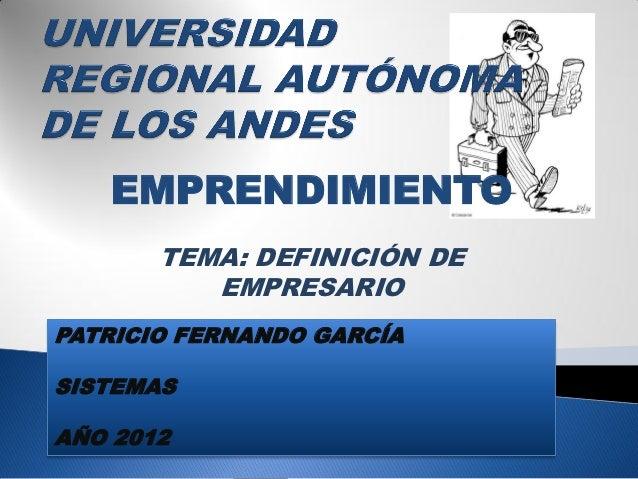 EMPRENDIMIENTO       TEMA: DEFINICIÓN DE          EMPRESARIOPATRICIO FERNANDO GARCÍASISTEMASAÑO 2012