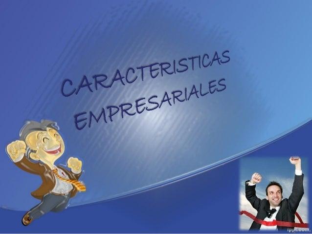 CARACTERISTICAS EMPRESARIALES • Tener la empresa propia es una experiencia que puede brindarle dinero, satisfacción person...