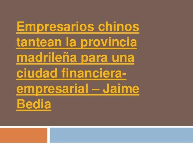 Empresarios chinostantean la provinciamadrileña para unaciudad financiera-empresarial – JaimeBedia