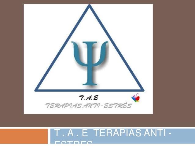 T . A . E TERAPIAS ANTI -