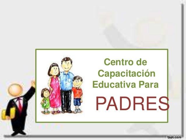 Centro de CapacitaciónEducativa ParaPADRES