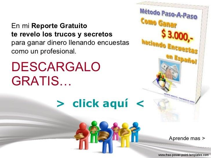DESCARGALO  GRATIS… En mi  Reporte   Gratuito  te revelo los trucos y secretos   para ganar dinero llenando encuestas  com...