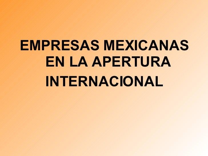 <ul><li>EMPRESAS MEXICANAS EN LA APERTURA </li></ul><ul><li>INTERNACIONAL </li></ul>