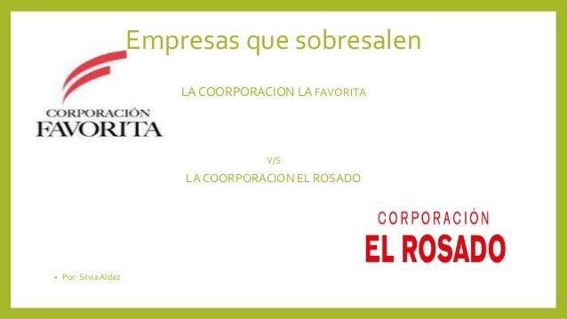 Empresas que sobresalen LA COORPORACION LA FAVORITA V/S LA COORPORACION EL ROSADO • Por: SilviaAldaz