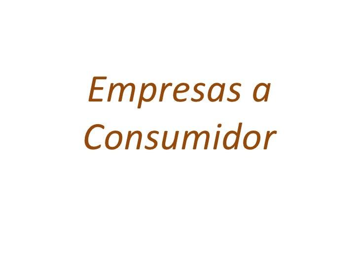 Empresas a Consumidor<br />