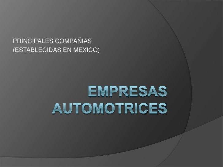 Empresas  automotrices <br />PRINCIPALES COMPAÑIAS <br />(ESTABLECIDAS EN MEXICO)<br />