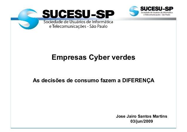 Empresas Cyber verdes As decisões de consumo fazem a DIFERENÇA Jose Jairo Santos Martins 03/jun/2009