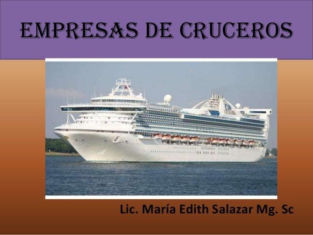 EMPRESAS DE cruceros Lic. María Edith Salazar Mg. Sc