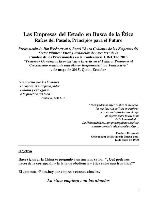 1 Las Empresas del Estado en Busca de la Ética Raíces del Pasado, Principios para el Futuro Presentación de Jim Wesberry e...