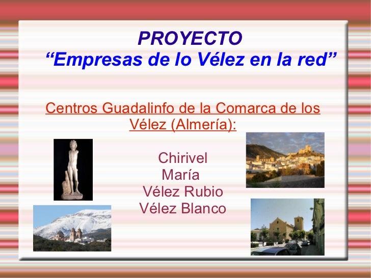 """PROYECTO """"Empresas de lo Vélez en la red"""" Centros Guadalinfo de la Comarca de los Vélez (Almería): Chirivel María  Vélez R..."""