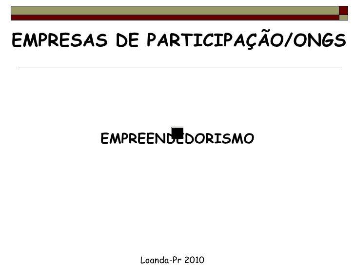 EMPRESAS DE PARTICIPAÇÃO/ONGS EMPREENDEDORISMO Loanda-Pr 2010