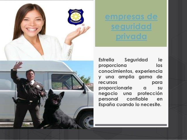 empresas de  seguridad  privada  Estrella Seguridad le  proporciona los  conocimientos, experiencia  y una amplia gama de ...