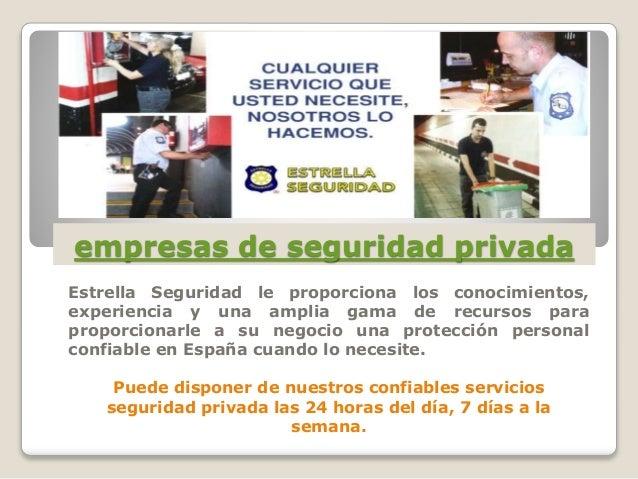 empresas de seguridad privada Estrella Seguridad le proporciona los conocimientos, experiencia y una amplia gama de recurs...