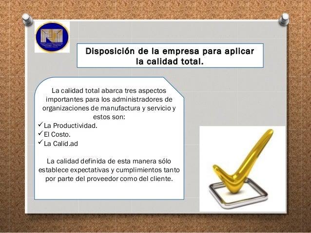 Disposición de la empresa para aplicar la calidad total. La calidad total abarca tres aspectos importantes para los admini...