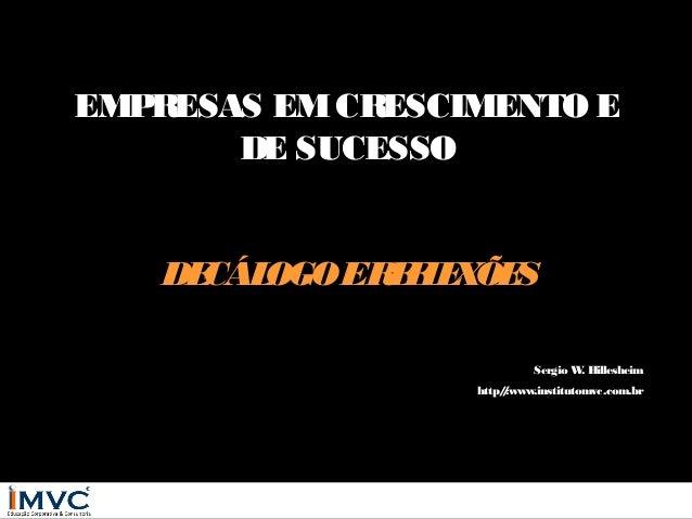 EMPRESAS EM CRESCIMENTO E DE SUCESSO DE OGO ER F E ÕE CÁL ELX S Sergio W Hillesheim . http/:www.institutomvc.com.br /