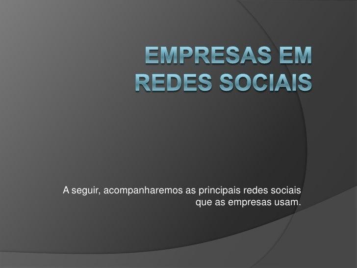 Empresas em redes sociais<br />A seguir, acompanharemos as principais redes sociais que as empresas usam.<br />