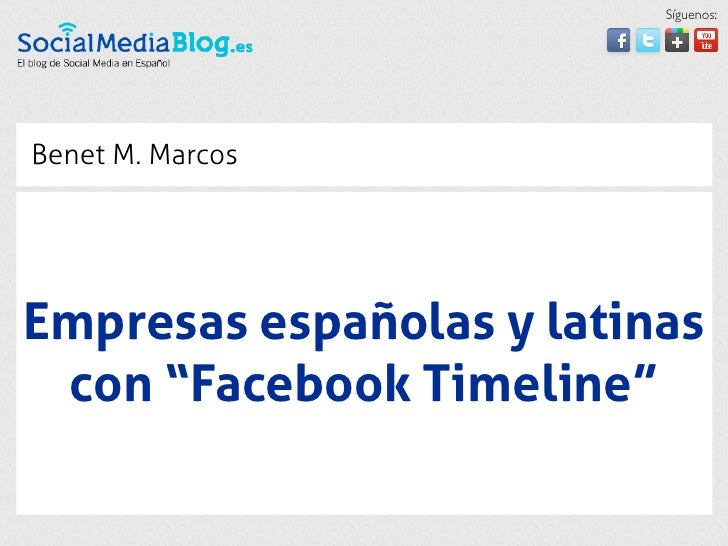 """Síguenos:Benet M. MarcosEmpresas españolas y latinas con """"Facebook Timeline"""""""