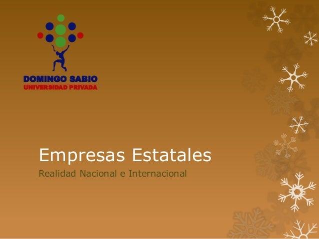Empresas Estatales Realidad Nacional e Internacional DOMINGO SABIO UNIVERSIDAD PRIVADA