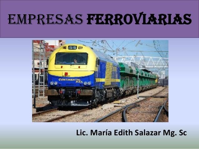 EMPRESAS ferroviarias Lic. María Edith Salazar Mg. Sc