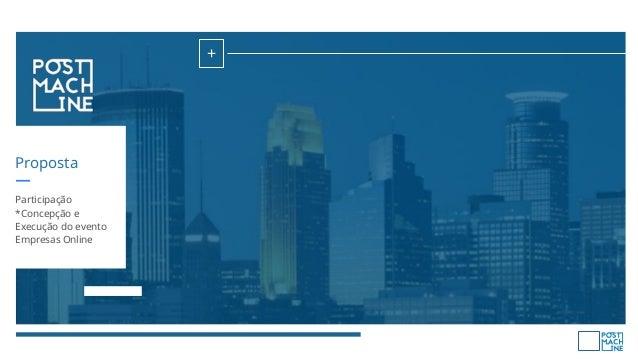 Proposta + Participação *Concepção e Execução do evento Empresas Online