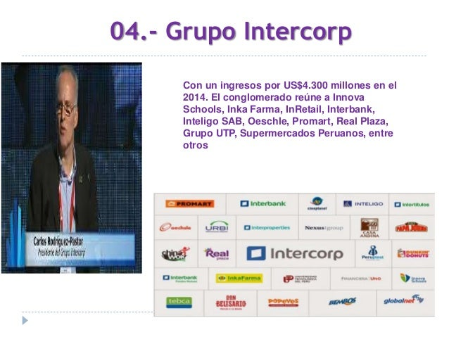 05.- Grupo Gloria Con US$2.800 millones en ingresos. Liderados por Jorge y Vito Rodríguez Rodríguez (arequipeños) Su parti...