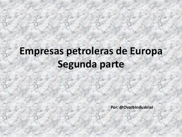 Empresas petroleras de Europa Segunda parte Por: @OvarbIndustrial