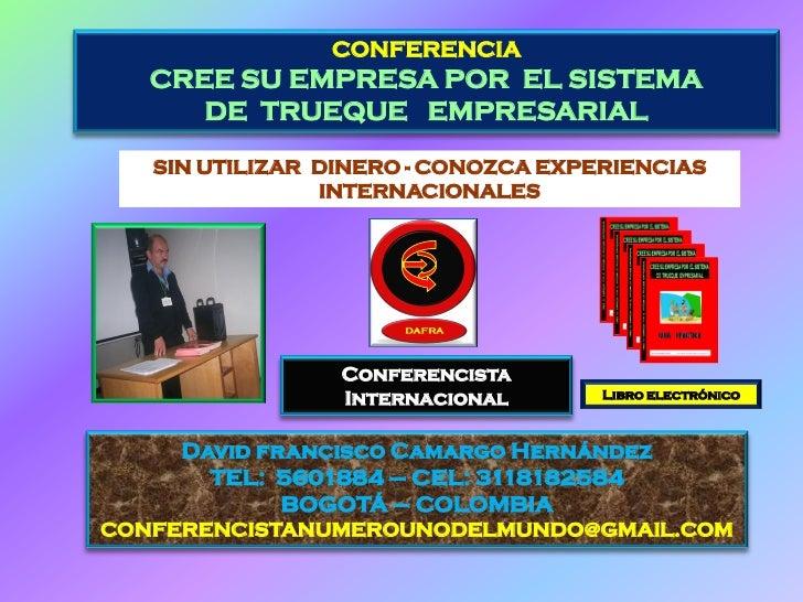 CONFERENCIA   CREE SU EMPRESA POR EL SISTEMA      DE TRUEQUE EMPRESARIAL   SIN UTILIZAR DINERO - CONOZCA EXPERIENCIAS     ...
