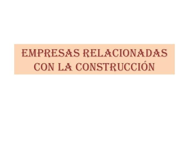 EmprEsas rElacionadascon la construcción