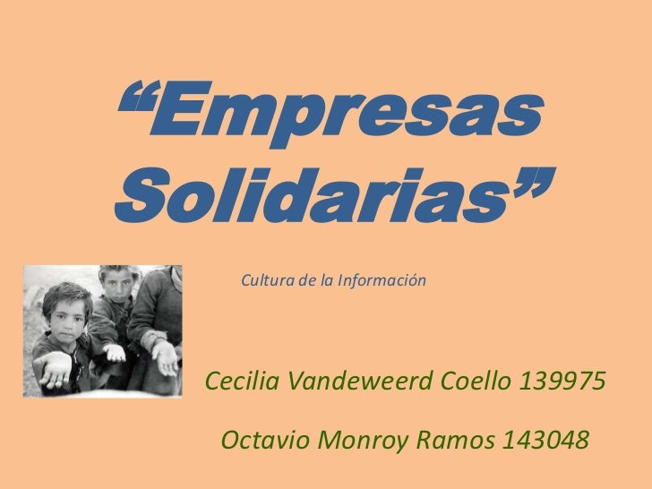 """""""Empresas Solidarias""""<br />Cultura de la Información<br />Cecilia Vandeweerd Coello 139975<br />Octavio Monroy Ramos 14304..."""