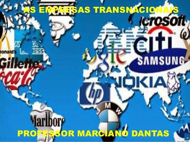AS EMPRESAS TRANSNACIONAIS PROFESSOR MARCIANO DANTAS