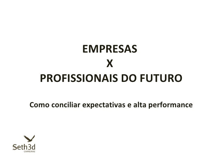 EMPRESAS             X  PROFISSIONAIS DO FUTUROComo conciliar expectativas e alta performance