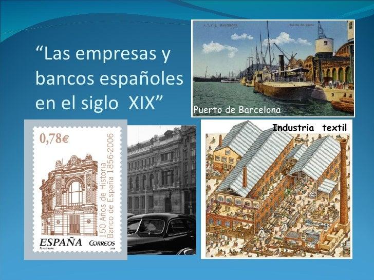""""""" Las empresas y bancos españoles  en el siglo  XIX"""" Puerto de Barcelona Industria  textil"""