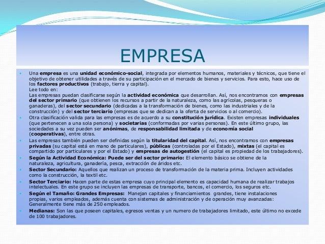 EMPRESA Una empresa es una unidad económico-social, integrada por elementos humanos, materiales y técnicos, que tiene elo...