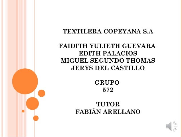 TEXTILERA COPEYANA S.AFAIDITH YULIETH GUEVARAEDITH PALACIOSMIGUEL SEGUNDO THOMASJERYS DEL CASTILLOGRUPO572TUTORFABIÁN AREL...
