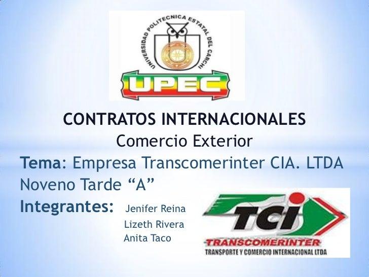 "CONTRATOS INTERNACIONALES            Comercio ExteriorTema: Empresa Transcomerinter CIA. LTDANoveno Tarde ""A""Integrantes: ..."
