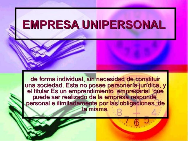 EMPRESA UNIPERSONALEMPRESA UNIPERSONAL de forma individual, sin necesidad de constituirde forma individual, sin necesidad ...